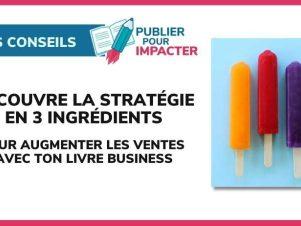 La stratégie en 3 ingrédients pour augmenter le chiffre d'affaires en publiant son livre business